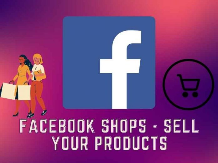 Facebook Shops to Sell Your Products